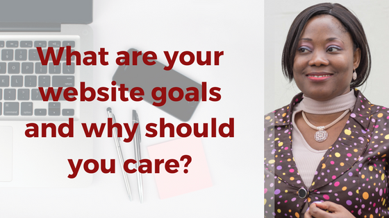 What are your website goals and why should you care?